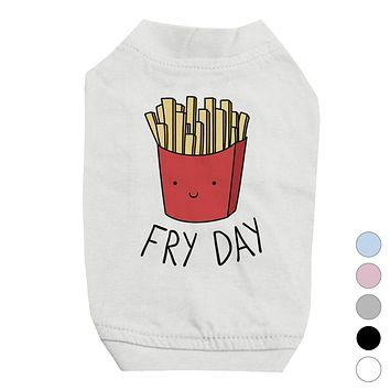 365 Printing Fry Day Pet Shirt for Small Dogs Funny Saying Dog Lovers Gift Ideas