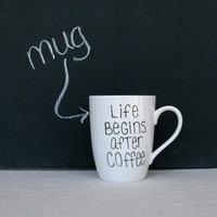 Coffee Mug - Life Begins After Coffee Mug - Black Hand Painted on a White Coffee Cup - Black and White Mug