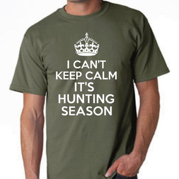Hunting Shirt Funny I can't Keep Calm It's Hunting Season Great For the Hunter & His Wife or Husband Makes great Hunting Shirt Gift Xmas