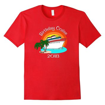 Birthday Cruise 2018 Vacation Matching Group Family Shirt