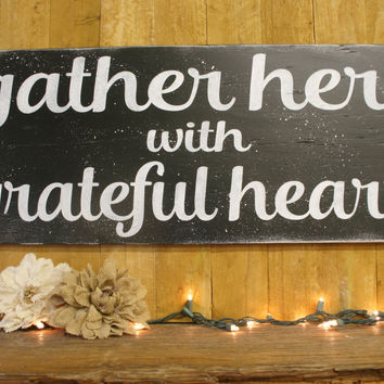Gather Here With Grateful Hearts Wood Sign Primitive Wood Sign Housewarming Gift Wedding Gift Bridal Shower Gift Welcome Sign Home Decor