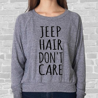 JEEP Hair DON'T Care funny Ladies American Apparel Tri Blend Raglan Pullover Long Sleeve Shirt Mean Girls funny