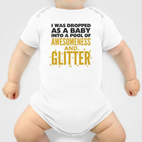 I WAS DROPPED AS A BABY INTO A POOL OF AWESOMENESS AND GLITTER Baby Clothes by CreativeAngel
