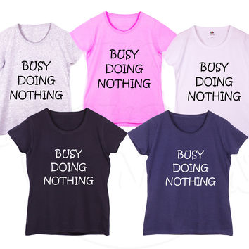 """Busy Doing Nothing"" Funny Slogan Fashion Geek Humour Gift Ladies Tshirt"