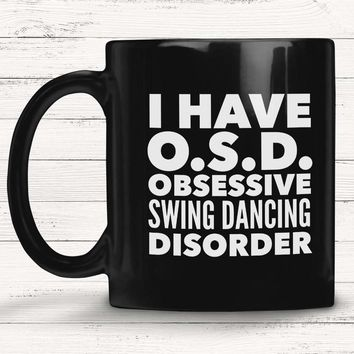 OSD OBSESSIVE SWING DANCING DISORDER Typography * Gift for Dancer, Instructor, Student * Glossy Black Coffee Mug 11oz.
