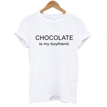 CHOCOLATE is my boyfriend Funny Print T-shirts