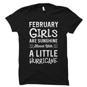 February Girls Are Sunshine Mixed With A Little Hurricane Shirt