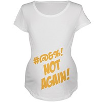 Not Again Funny Maternity Announcement Maternity Soft T Shirt