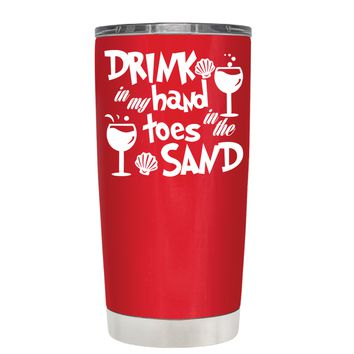 Drink in my Hand Toes in the Sand on Red 20 oz Tumbler Cup