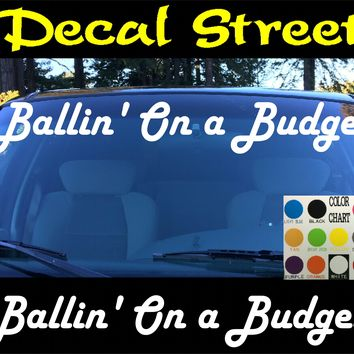 Ballin On a Budget Windshield Visor Die Cut Vinyl Decal Sticker