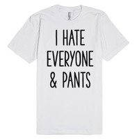 I Hate Everyone & Pants-Unisex White T-Shirt