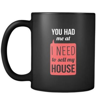 Real Estate You had me at I need to sell my house 11oz Black Mug