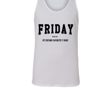 Friday is my second favorite F word - Unisex Tank