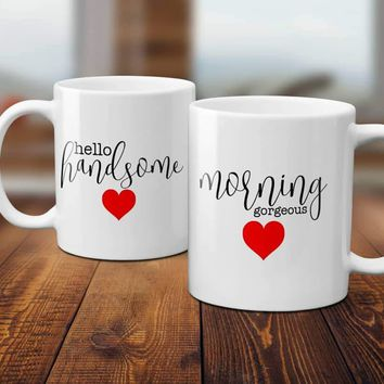 Couples Coffee Mug Set- Hello Handsome, Morning Gorgeous