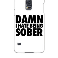 Damn I Hate Being Sober - Samsung Galaxy S5 Case