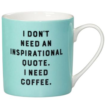 I Don't Need An Inspirational Quote. I Need Coffee Mug