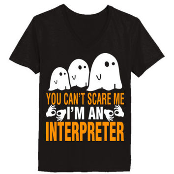 Halloween You Cant Scare Me I Am An Interpreter - Ladies' V-Neck T-Shirt