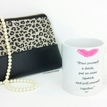Pour Yourself A Drink Put On Some Lipstick And Pull Yourself Together Mug / Elizabeth Taylor Quote / Coffee Mug