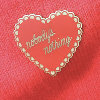 "Nobody's Nothing Lonely Hearts Club 1.25"" Hard Enamel Pin"