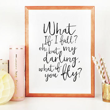 What If I Fall Oh But My Darling What If You Fly, ERIN HANSON'S QUOTE,Gift For Her,Quote Posters,Funny Print,Women Gift,Wife Gift,Typography