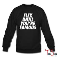 Flex Until You're Famous crewneck sweatshirt