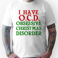 I HAVE O.C.D. OBSESSIVE CHRISTMAS DISORDER Unisex T-Shirt