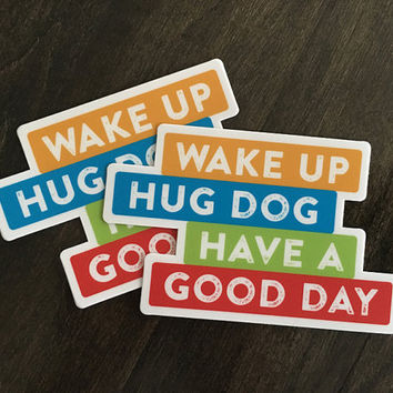 Vinyl Refrigerator or Car Magnet. Wake up hug dog have a good day. Dog lover gift. Gift for dog mom or dog dad. Weather proof. Water proof.