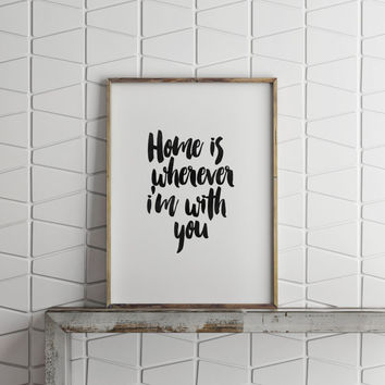 Home is Wherever I'm With You Sign,Home Decor,Dorm Room Decor,Inspirational Quotes,Motivational Art,Home Sweet Home Sign,Typography Poster