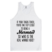 IF YOUR THIGHS TOUCH YOU'RE ONE STEP CLOSER TO BEING A MERMAID SO WHO IS THE REAL WINNER HERE?