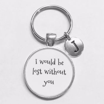 Choose Initial, I Would Be Lost Without You Best Friend Sister Mom Keychain