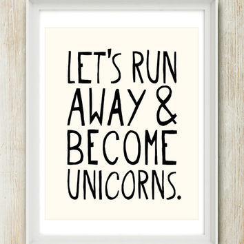 Let's Run Away & Become Unicorns (Choose Your Background Color) 8x10 inch print on A4