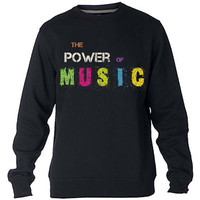 The power of music Sweatshirt Sweater Crewneck Men or Women Unisex Size