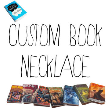 Custom Book Necklace -- Choose Your Own