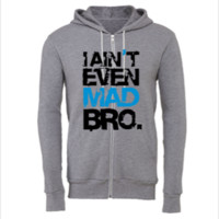 i aint even mad bro - Unisex Full-Zip Hoodie