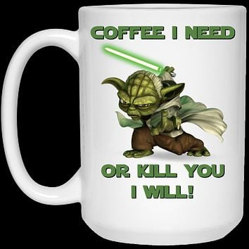 Coffee I Need Or Kill You I Will v4 21504 15 oz. White Mug