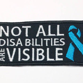 Custom Not All Disabilities Are Visible Embroidered Patch