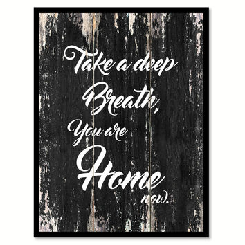 Take a deep breath you are home now Motivational Quote Saying Canvas Print with Picture Frame Home Decor Wall Art