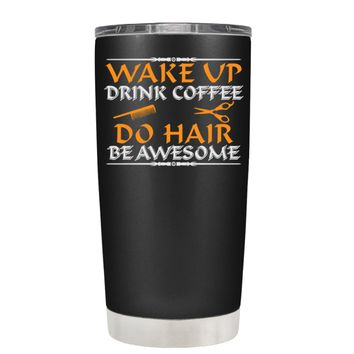 Wake Up Drink Coffee Do Hair on Black 20 oz Tumbler Cup