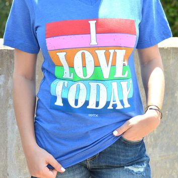 I Love Today Tee