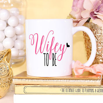 Wife To Be Mug- Bride To Be Engagement Gift