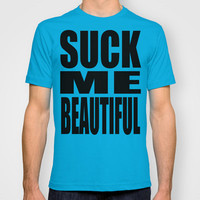Suck Me Beautiful T-shirt by Raunchy Ass Tees