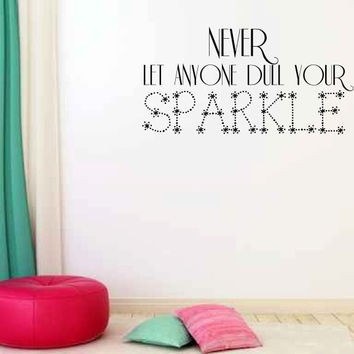 Never Let Anyone Dull Your Sparkle Vinyl Wall Words Decal Sticker Graphic