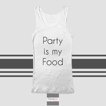 Party is my Food Typography Quote Tank Top. Men and Women. Unisex