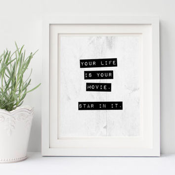 Quote print, Your Life is Your Movie, Star in it, inspirational word art, typewriter style typography, motivational, black and white, 8x10