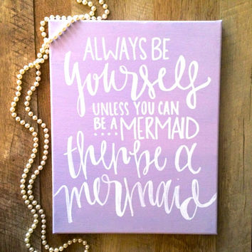 Always be yourself, unless you can be a mermaid. Then be a mermaid.- 11x14 canvas quote, gifts for her, mermaid quote, home decor, wall art