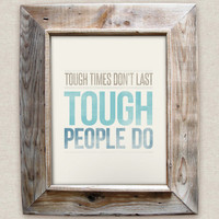 Tough Times Don't Last, Tough People Do - 8x10- Rustic - Vintage Style - Typographic Art Print - Country Song Lyrics