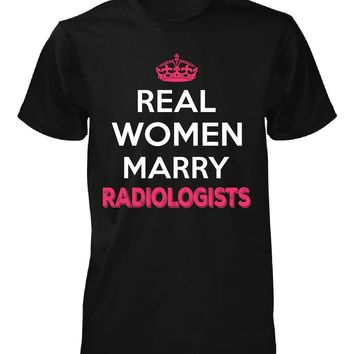 Real Women Marry Radiologists. Cool Gift - Unisex Tshirt