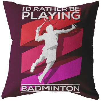 I'd Rather Be Playing Badminton Men's Pillow