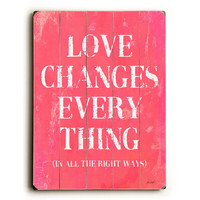 Love Changes Everything by Artist Lisa Weedn Wood Sign