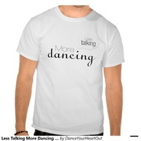 Less Talking More Dancing Speech Bubble Version T Shirt from Zazzle.com